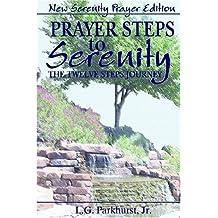 Prayer Steps to Serenity The Twelve Steps Journey: New Serenity Prayer Edition by L. G. Parkhurst Jr. (2006-07-28)