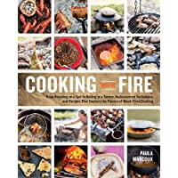 Cooking with Fire: From Roasting on a Spit to Baking in a Tannur, Rediscovered Techniques and Recipes That Capture the…
