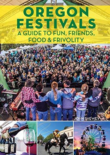 Oregon Festivals: A Guide to Fun, Friends, Food & Frivolity