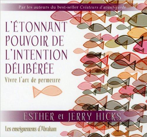 L'étonnant pouvoir de l'intention délibérée - Vivre l'art de permettre par Esther et Jerry Hicks