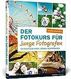 Der Fotokurs für junge Fotografen: Aktualisierte Neuauflage - Günter Hauschild