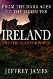 IRELAND - THE STRUGGLE FOR POWER