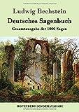 Deutsches Sagenbuch: Gesamtausgabe der 1000 Sagen - Ludwig Bechstein