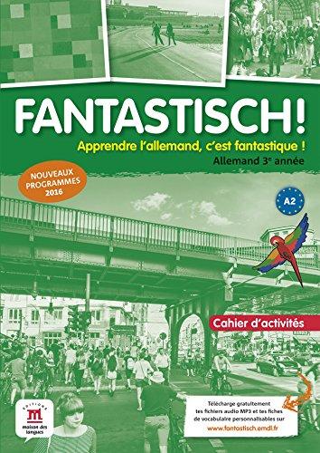 Allemand 3e année A2 Fantastisch ! : Cahier d'activités par Collectif