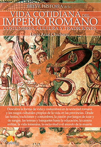 Breve historia de la vida cotidiana del Imperio Romano por Lucía Avial Chicharro