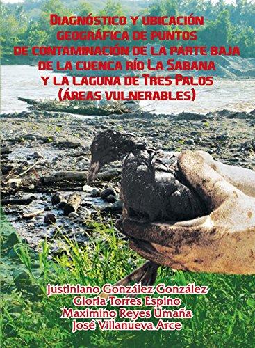 Diagnóstico y ubicación geográfica de puntos de contaminación de la parte baja de la cuenca río La Sabana y la laguna de Tres Palos (áreas vulnerables) por Justiniano González González