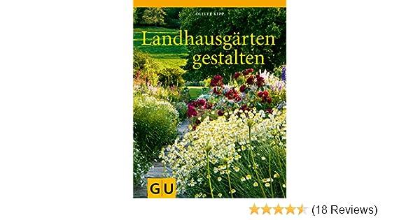 Landhausgarten Anlegen landhausgärten gestalten gu garten amazon de oliver kipp