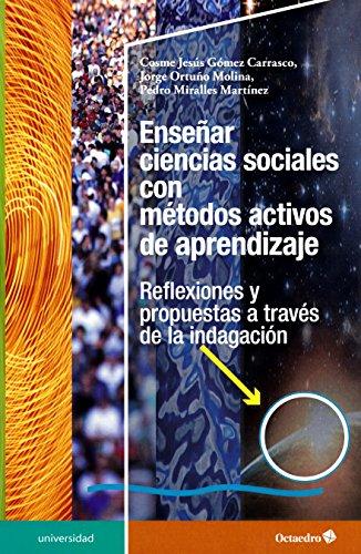 Enseñar ciencias sociales con métodos activos de aprendizaje. Reflexiones y propuestas a través de la indagación (Universidad) por Cosme Jesús Gómez Carrasco