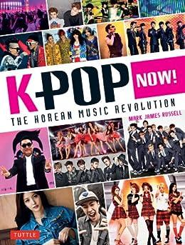 K-Pop Now!: The Korean Music Revolution von [Russell, Mark James]