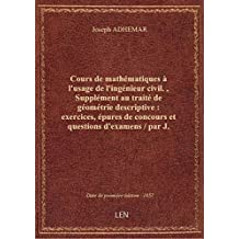 Cours de mathématiques à l'usage de l'ingénieur civil. , Supplément au traité de géométrie descripti