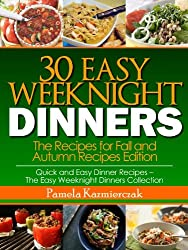 30 Easy Weeknight Dinners - The Recipes for Fall and Autumn Recipes Edition (Quick and Easy Dinner Recipes - The Easy Weeknight Dinners Collection Book 4) (English Edition)