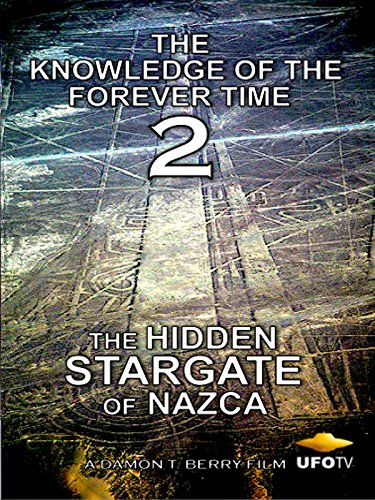the-knowledge-of-the-forever-time-2-the-hidden-stargate-of-nazca