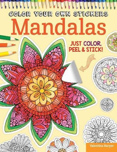 Color Your Own Stickers Mandalas: Just Color, Peel & Stick por Valentina Harper