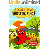 Learn to Read : Who's the King? - A Learn to Read Book for Kids 3-5: A sight words story for toddlers, kindergarten kids and