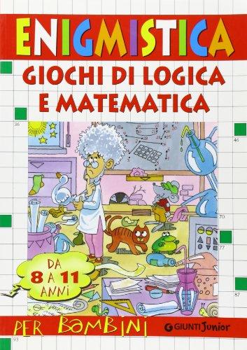 Enigmistica e giochi di logica e matematica. Da 8 a 11 anni