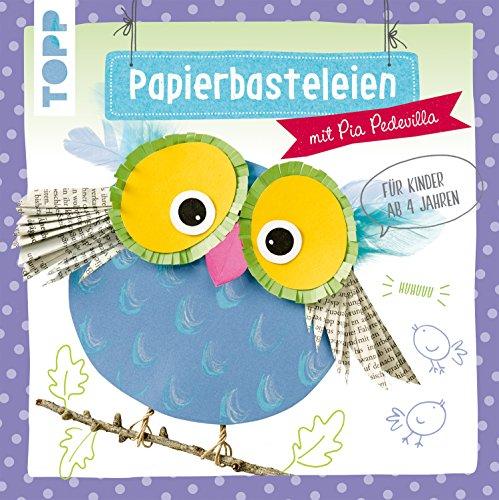 Papierbasteleien: mit Pia Pedevilla. Für Kinder ab 4 Jahren (Falten Malen)