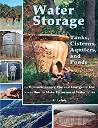 Water Storage: Tanks, Cisterns, Aquifers, and Ponds for Domestic Supply, Fire and Emergency Use--Includes How to Make Ferrocement Water Tanks by Ludwig, Art (2005) Paperback