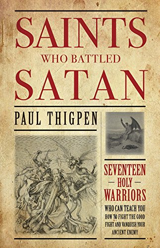 Saints Who Battled Satan: Seventeen Holy Warriors Who Can Teach You How to Fight the Good Fight and Vanquish Your Ancient Enemy por Paul Thigpen