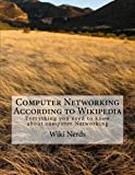 Computer Networking: According to Wikipedia Everything you need to know about computer Networking