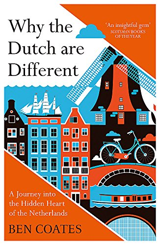 Why the Dutch are Different: A Journey into the Hidden Heart of the Netherlands por Ben Coates