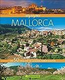 Highlights Mallorca: Die 50 Ziele, die Sie gesehen haben sollten - Peter V. Neumann