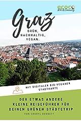 Graz - grün, nachhaltig, vegan. Der etwas andere kleine Reiseführer für deinen grünen Städtetrip: Mit digitaler bio-veganer Stadtkarte und vielen praktischen Tipps! Kindle Ausgabe