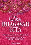 Die Bhagavad Gita: Die Quelle der indischen Spiritualität. Eingeleitet und übersetzt von Eknath Easwaran -