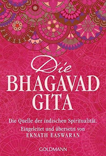 Die Bhagavad Gita: Die Quelle der indischen Spiritualität. Eingeleitet und übersetzt von Eknath Easwaran (Mahabharata-buch)