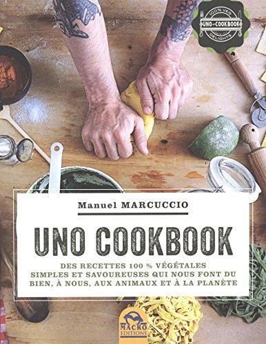 Uno cookbook: Des recettes 100% végétales simples et savoureuses qui nous font du bien, à nous, aux animaux et à la planète.