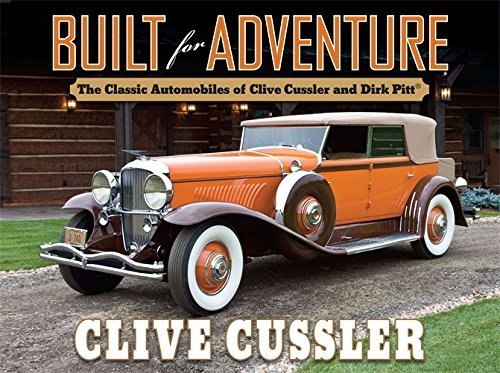 Built for Adventure: The Classic Automobiles of Clive Cussler and Dirk Pitt by Clive Cussler (2011-10-27)