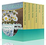 #9: DIY Collection: Woodworking, Crocheting, Gardening For Every Season : (Wood Pallet Projects, DIY Ideas, Spice Gardening DIY Shed Plans)