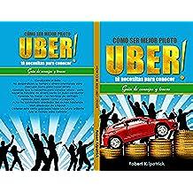 Cómo ser mejor piloto UBER!: Guia de consejos y trucos tù necesitas para conocer (Piloto UBER , Piloto Lyft, Uber)