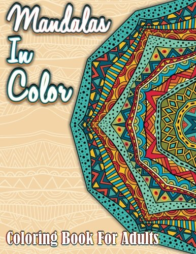 Mandalas In Color: Coloring Book For Adults: Volume 9 (Sacred Mandala Designs and Patterns Coloring Books for Adults)