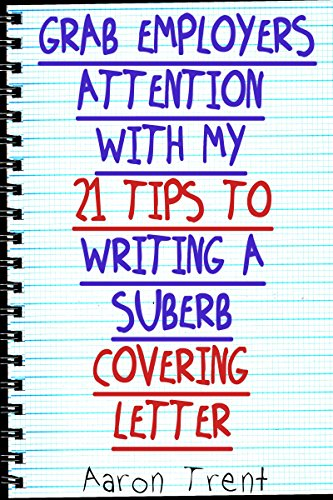 Grab Employers Attention With My 21 Tips To Writing a Superb Cover Letter: Follow my advice and force your way to the Interview Stage, giving yourself a great chance of securing your dream job!