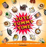 Image de Cute Yummy Time: 70 Recipes for the Cutest Food You'll Ever Eat