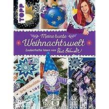 Meine bunte Weihnachtswelt: Zauberhafte Ideen von Bine Brändle