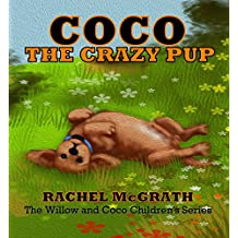 Coco the Crazy Pup (Willow and Coco Children's Series Book 2)