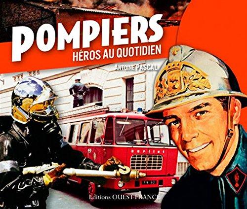 Pompiers, héros du quotidien par COLLECTIF