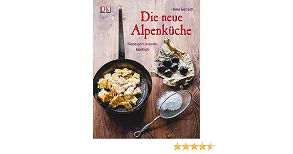 Die Neue Alpenkuche Klassisch Kreativ Kostlich Amazon De Gerlach Hans Bucher