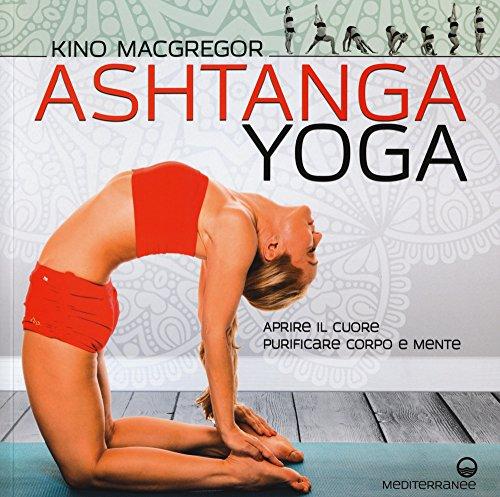 ashtanga yoga. aprire il cuore, purificare corpo e mente
