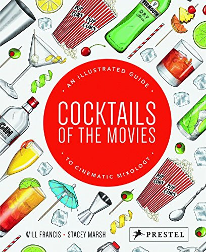 Cocktails of the Movies: An Illustrated Guide to...