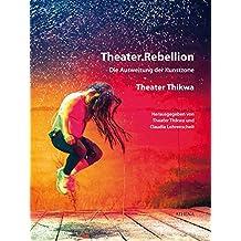 Theater.Rebellion: Die Ausweitung der Kunstzone - Theater Thikwa