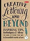 Creative Lettering and Beyond: Inspiring tips, techniques, and ideas for hand letteri...