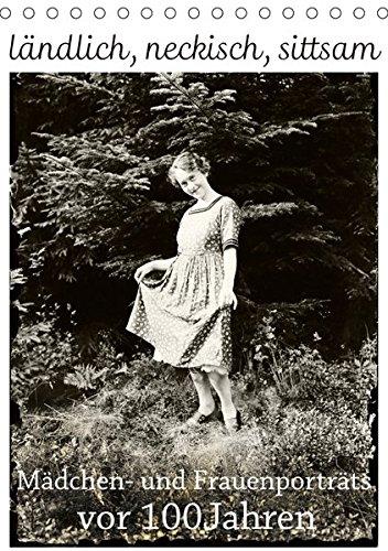 ländlich, neckisch, sittsam. Mädchen- und Frauenporträts vor 100 Jahren (Tischkalender 2019 DIN A5 hoch): Portät-Kunst der frühen Amateurfotografen. (Monatskalender, 14 Seiten ) (CALVENDO Kunst)