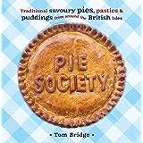 Pie Society: Traditional Savoury Pies, Pasties & Puddings from Around the British Isles
