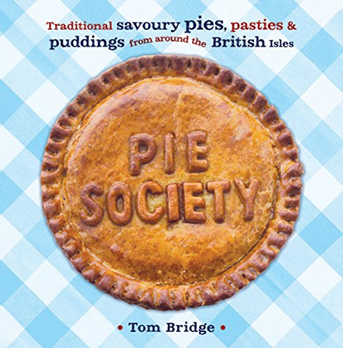 Pie Society: Traditional Savoury Pies, Pasties & Puddings from Around the British Isles