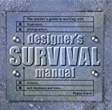 Designers Survival Manual: The Insider's Guide to Working With Illustrators, Photographers, Printers, Web engineers and More by Poppy Evans (2001-08-01)