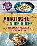 Asiatische Nudelküche: Kulinarische I...