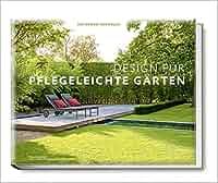 Design für pflegeleichte Gärten - Das große Ideenbuch Garten- und ...
