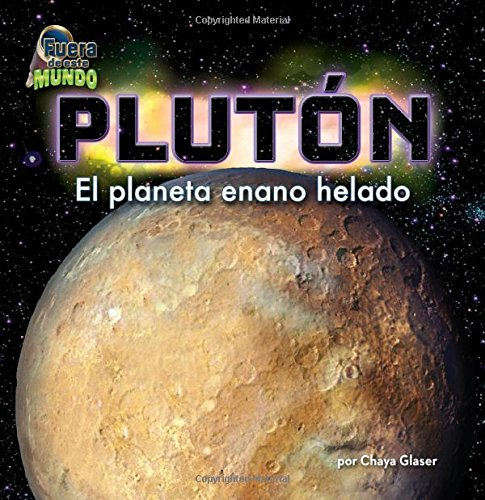 Pluton / Pluto: El Planeta Enano Helado (Fuera de este mundo\ Out of This World) por Chaya Glaser